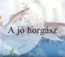 Horgász Oszkár Bácsi Meséi – Hogyan lehet valaki jó horgász?